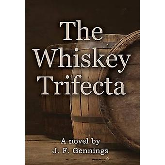 The Whiskey Trifecta by Gennings & J.F.