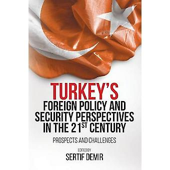 Turkeys Foreign Policy and Security Perspectives in the 21st Century Prospects and Challenges by Demir & Sertif