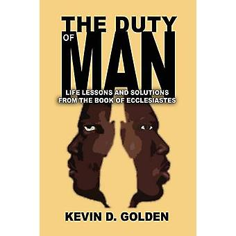 The Duty of Man Life Lessons and Solutions from the Book of Ecclesiastes by Golden & Kevin D.