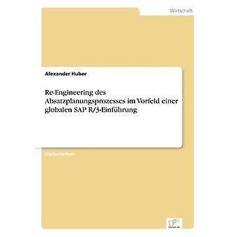 ReEngineering des Absatzplanungsprozesses im Vorfeld einer globalen SAP R3Einfhrung by Huber & Alexander
