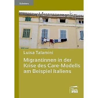 Migrantinnen in der Krise des CareModells am Beispiel Italiens by Talamini & Luisa