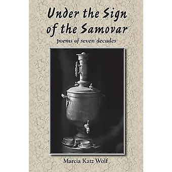 Under the Sign of the Samovar poems of seven decades by Wolf & Marcia Katz