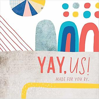 Yay Us Made for You By by You