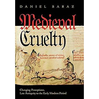 Medieval Cruelty - Changing Perceptions - Late Antiquity to the Early