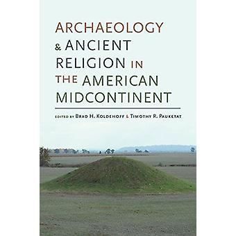 Archäologie und alte Religion auf dem amerikanischen Mittelkontinent von Brad