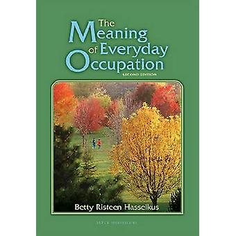 The Meaning of Everyday Occupation (2nd Revised edition) by Betty Ris