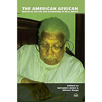 The American African - Essays on the Life and Scholarship of Ali A. Ma
