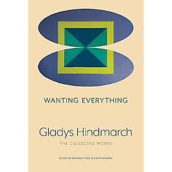 Wanting Everything - The Collected Works by Gladys Hindmarch - 9781772
