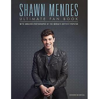 Shawn Mendes - The Ultimate Fan Book - With amazing photographs of the