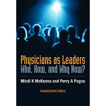 Physicians as Leaders - Who - How - and Why Now? by Robert G. Twycross