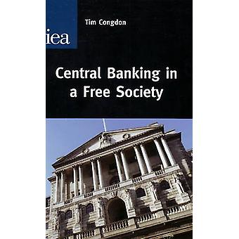 Central Banking in a Free Society by Tim Congdon - 9780255366236 Book
