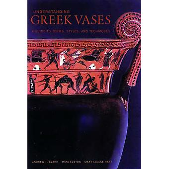 Understanding Greek Vases  A Guide to Terms Styles and Techniques by Clark