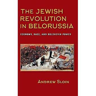 The Jewish Revolution in Belorussia - Economy - Race - and Bolshevik P