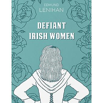Defiant Irish Women by Edmund Leniham