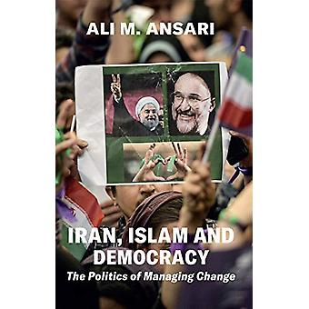 Iran - Islam and Democracy - The Politics of Managing Change by Ali M