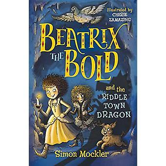 Beatrix den Dristige og Riddletown Dragon af Simon Mockler - 9781848