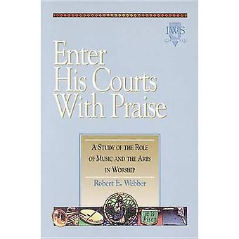 Enter His Courts with Praise by Robert E. Webber - 9781565632752 Book