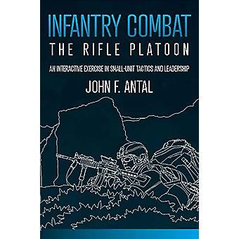 Infantry Combat - The Rifle Platoon by John F Antal - 9781612008202 Bo
