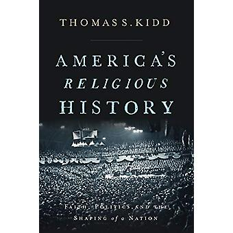 America's Religious History - Faith - Politics - and the Shaping of a