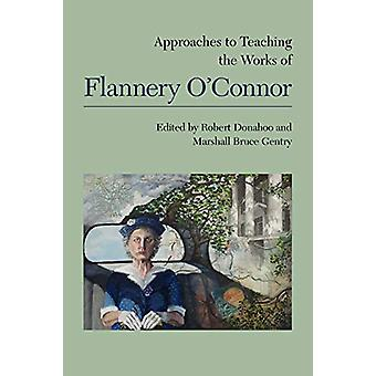 Approaches to Teaching the Works of Flannery O'Connor by Robert Donah