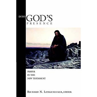 Into God'S Presence - Prayer in the New Testament / Edited by Richard
