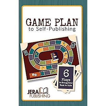Game Plan to Self-Publishing - 6 Plays to Bring Your Book to Life by K