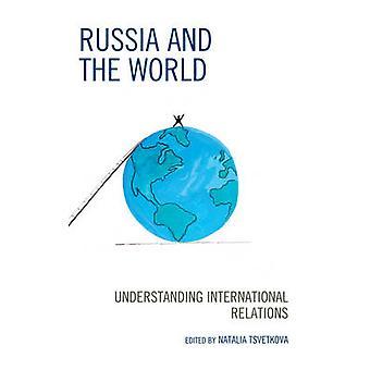 Russia and the World Understanding International Relations Russian Eurasian and Eastern European Politics