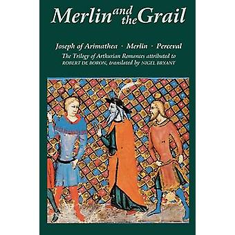 Merlin and the Grail Joseph of Arimathea Merlin Perceval The Trilogy of Arthurian Prose Romances Attributed to Robert de Boron by Borgon & Robert