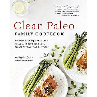 Clean Paleo Family Cookbook 100 Delicious Squeaky Clean Paleo and Keto Recipes to Please Everyone at the Table