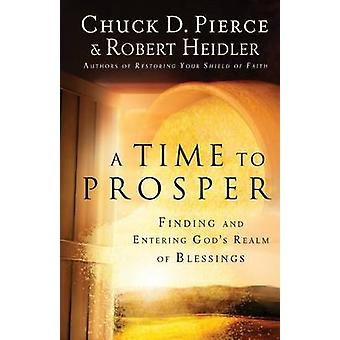 A Time to Prosper - Finding and Entering God's Realm of Blessings by C