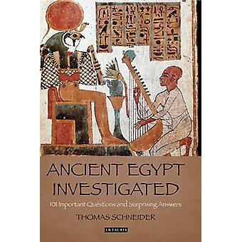 Ancient Egypt Investigated - 101 Important Questions and Intriguing An