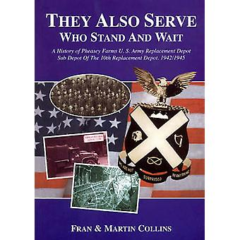 They Also Serve Who Stand and Wait - A History of Pheasey Farms U.S. A
