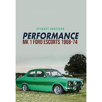 Performance Mk 1 Ford Escorts 1968-74 by Stewart Anderson - 978144566