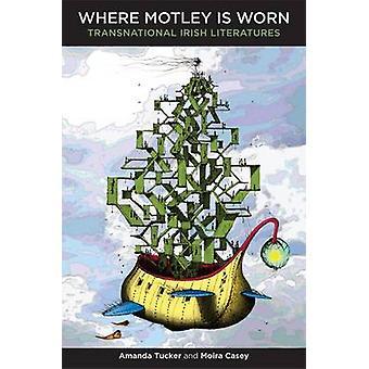 Waar Motley wordt gedragen - transnationale Ierse literatuur door Amanda Tuck