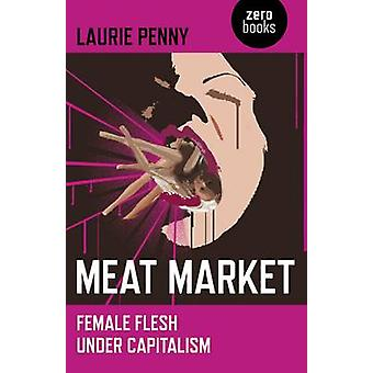 Meat Market - Female Flesh Under Capitalism by Laurie Penny - 97818469
