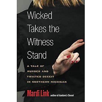 Böse nimmt im Zeugenstand: eine Geschichte von Mord und verdrehten Täuschung in Nord-Michigan