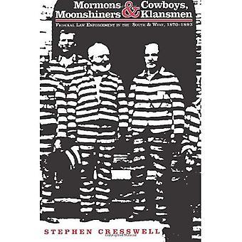 Mormonen & Cowboys, Moonshiners & Ku Klux Klan Federal Law Enforcement im Süden und Westen, 187...