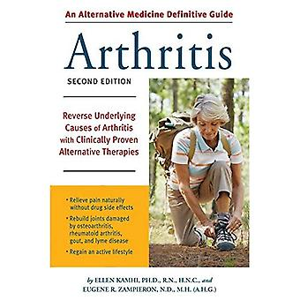 Alternative Medicine Definitive Guide to Arthritis: Reverse Underlying Causes of Arthritis with Clinically Proven Alternative Therapies (Alternative Medicine Guides)