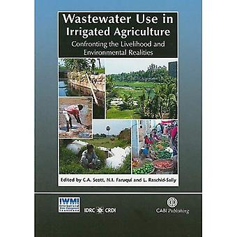 Wastewater Use in Irrigated Agriculture: Confronting the Livlihood and Environmental Realities: Confronting the Livelihood and Environmental Realities