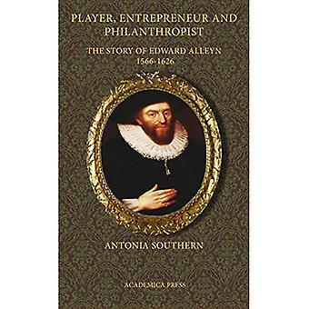 Player, Entrepreneur and Philanthropist: The Story of Edward Alleyn, 1566-1626