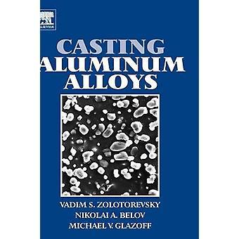Gieten van aluminium legeringen door Zolotorevsky & Vadim S.