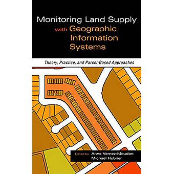Monitoring Land Supply with Geographic Information Systems Theory Practice and ParcelBased Approaches by Moudon & Anne Vernez