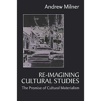 ReImagining kulturstudier löftet om kulturella Materialism av Milner & Andrew