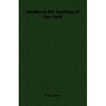 Studies in the Teaching of Our Lord by Swete & H.B.