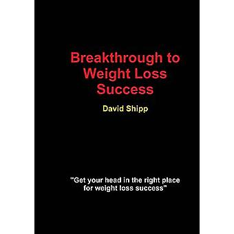 Breakthrough to Weight Loss Success by Shipp & David
