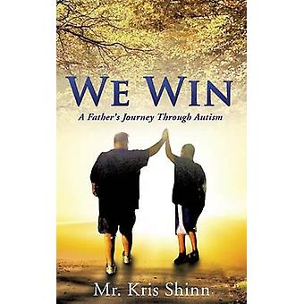 We Win A Fathers Journey Through Autism by Shinn & Mr. Kris