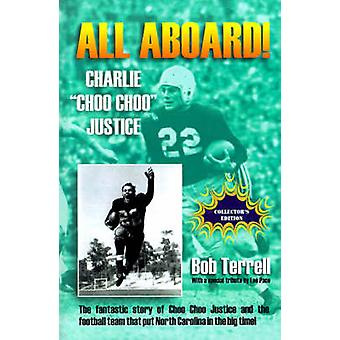 All Aboard Charlie Choo Choo Justice The Fantastic Story of Choo Choo Justice and the Football Team That Put North Carolina in the Big Time by Terrell & Bob