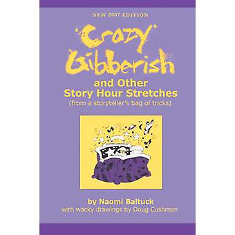 Crazy Gibberish And Other Story Hour Stretches by Baltuck & Naomi