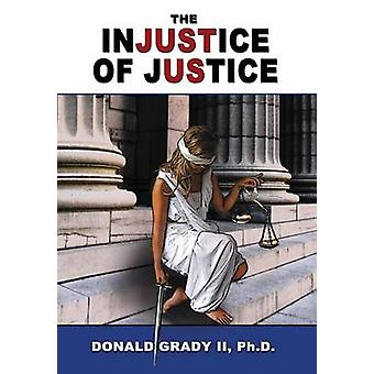 The Injustice of Justice by Grady II & Donald