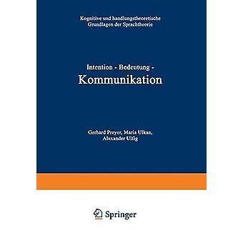 Absicht Kommunikation Kognitive Bedeutung Und Handlungstheoretische Grundlagen der Sprachtheorie von & Gerhard Preyer